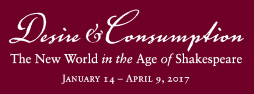 Desire and Consumption: The New World in the Age of Shakespeare